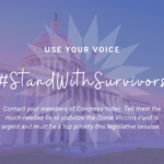 U.S. capitol with a purple background with SCCADVASA star and text 'USE YOUR VOICE #StandWithSurvivors Contact your members of Congress today. Tell them the much-needed fix to stabilize the Crime Victims Fund is urgent and must be a top priority this legislative session.'