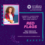 young Black female teenager looking at her computer with text that says 'parents & caregivers must learn about & help kids identify RED FLAGS that indicate online grooming #SAAM2021 #SCSaysNoMore #SAAMWeCanBuild'