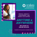 young Black female teenager looking at her computer with text that says 'Sexual assault, harassment and abuse can happen anytime & anywhere, including in online spaces #SAAM2021 #SCSaysNoMore #SAAMWeCanBuild'