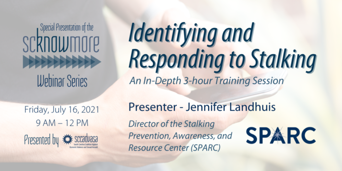 man typing on a cell phone with text 'Identifying and Responding to Stalking, An In-Depth 3-hour Training Session, Presenter - Jennifer Landhuis, Director of the Stalking Prevention, Awareness, and Resource Center (SPARC), Friday, July 16, 2021, 9AM-12PM, presented by SCCADVASA, Special Presentation of the scknowmore Webinar Series'
